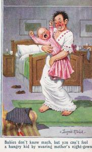 """Babies don't know much, but you can't fool a hungry kid by wearing mother's night-gown!"""